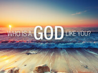 Who is a God Like You?